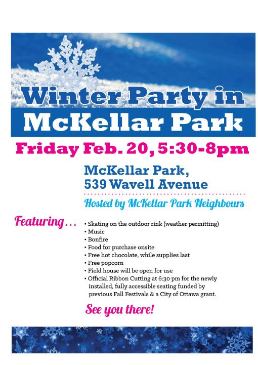 Official Ribbon Cutting for the newly installed, fully accessible seating funded by previous Fall Festivals & a City of Ottawa grant   * Skating on the outdoor rink (weather permitting)   * Music   * Bonfire   * Food for purchase onsite   * Free hot chocolate to the first 250 people   * Free popcorn   * Field House will be open Hosted by McKellar Park Neighbours